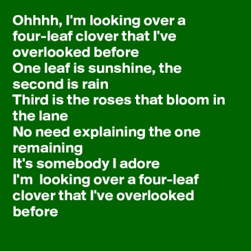 Ohhhh-I-m-looking-over-a-four-leaf-clover-that-I-v